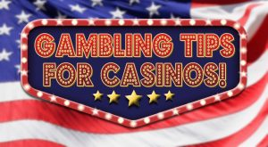 Gambling Tips For Casinos